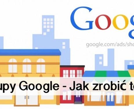 Zakupy Google – Jak zrobić to lepiej cz. 2