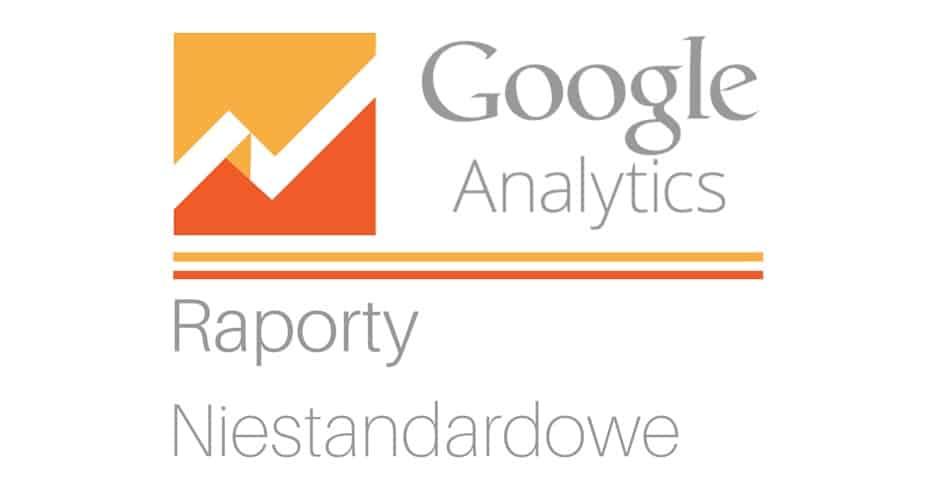 Raporty niestandardowe w Google Analytics