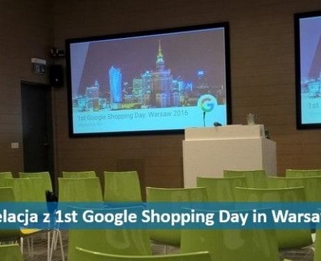 Google Shopping Day in Warsaw, czyli co nowego w Kampaniach Produktowych Google